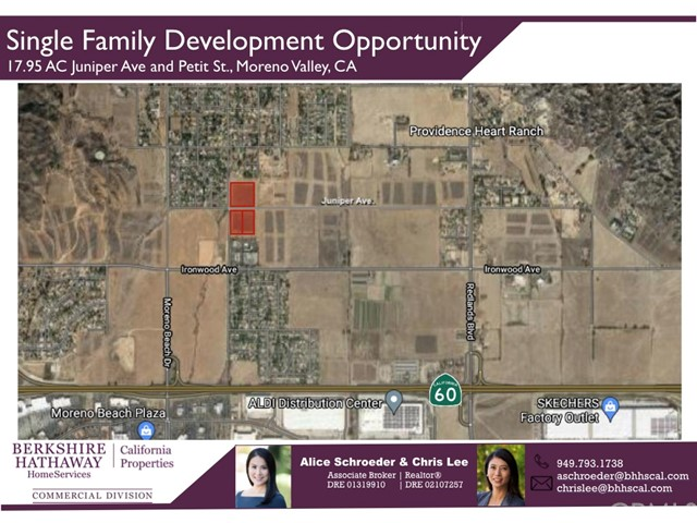 17.95AC Single Family Development Opportunity  Zoned R2  Juniper Ave and Petit St., Moreno Valley, CA The three properties are located north of Interstate 60 at the corner of Petite and Juniper Ave, in Moreno Valley, California. In total, they are 17.95 Acres with relatively flat topography. Immediately north and south of the properties are low density residential that are zoned R2 for two dwelling units per acre. To the east and west of the properties are primarily lands and south of the property is a church occupied by Calvary Chapel. The subject property lies just under one mile to the North of Interstate 60. The property is about eight miles east of Interstate 215, 14 miles west of Interstate 10, and 6 miles north of Lake Perris State Recreation Area. Interstate 215 provides easy access to San Bernardino and Los Angeles Counties to the North, and San Diego County to the South. *2nd largest city in Riverside County, 21st in California  *Population 214,982 *Median Age 32.6 years *Consumers: Plentiful, Youthful, & Driven *Workforce population 104,000  *Nearly 18,000 households earn more than $100,000 *Within 20 miles, 243,339 households earn more than   $100,000